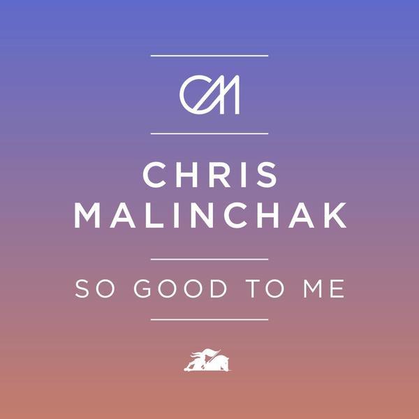 So Good To Me - Chris Malinchak