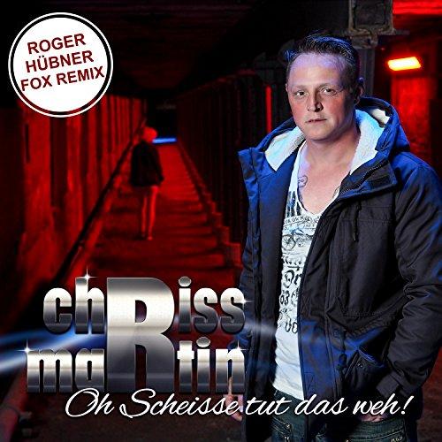 Oh scheisse tut das weh (Roger Hübner Fox Remix) - Chriss Martin