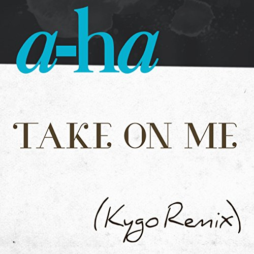 Take On Me (Kygo Remix) - a-ha