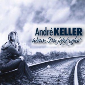 Wenn du jetzt gehst (Radio Version) - Andre Keller