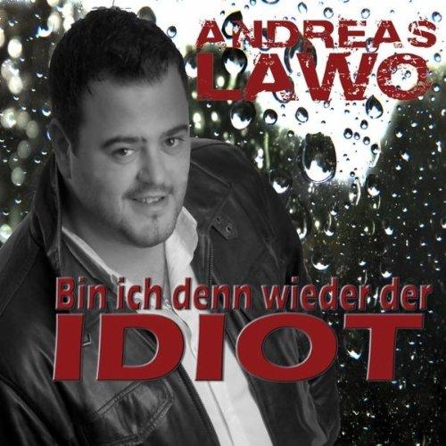 Bin ich denn wieder der Idiot (DJ Mix) - Andreas Lawo