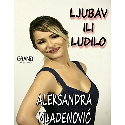 Ljubav Ili Ludilo - Aleksandra Mladenovic