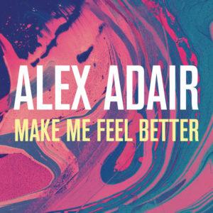Make Me Feel Better - Alex Adair