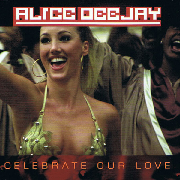 Celebrate Our Love - Alice Deejay