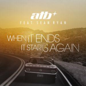 When It Ends It Starts Again - ATB & Sean Ryan