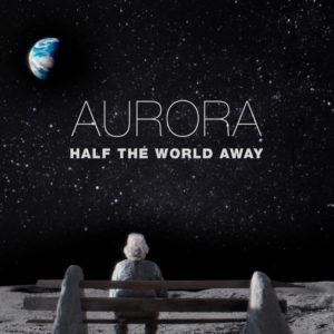 Half the World Away - AURORA