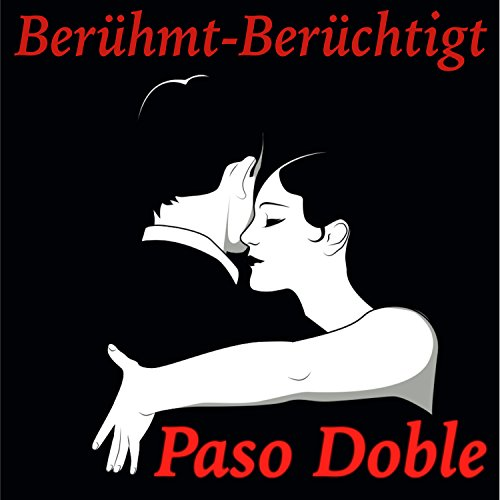 Paso Doble - Berühmt-Berüchtigt
