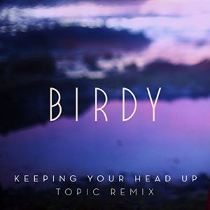 Keeping Your Head Up (Topic Remix) - Birdy