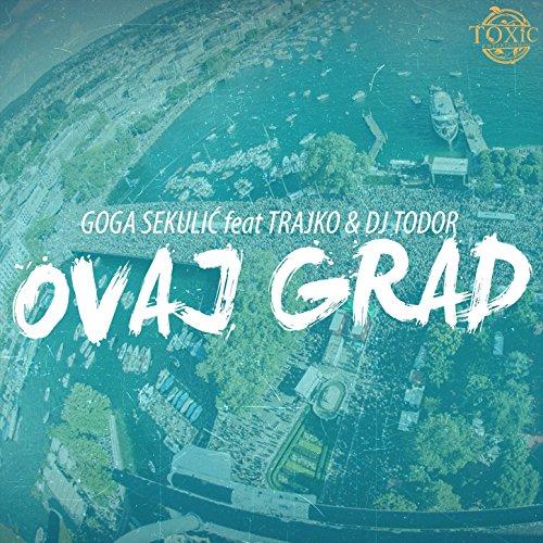 Ovaj Grad - Goga Sekulic, Trajko & DJ Todor