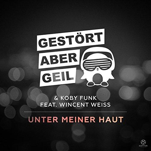 Unter Meiner Haut (feat. Wincent Weiss) - Gestört aber GeiL & Koby Funk