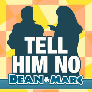 Tell Him No - Dean & Marc