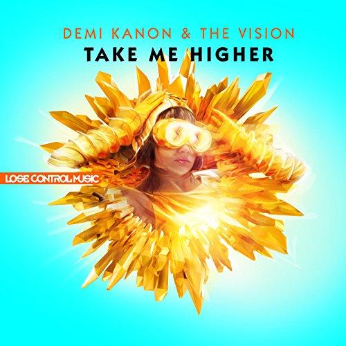 Take Me Higher (Edit) - Demi Kanon & The Vision