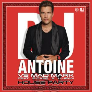 House Party (feat. B-Case & U-Jean) - DJ Antoine & Mad Mark