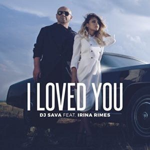 I Loved You (feat. Irina Rimes) - DJ Sava