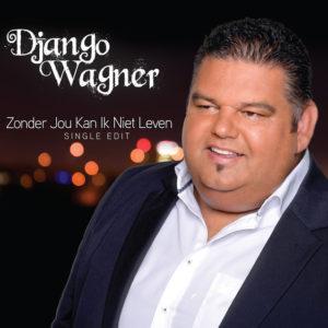 Zonder Jou Kan Ik Niet Leven - Django Wagner