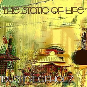 The Static of Life (feat. Pazia) - Dustin Lefholz