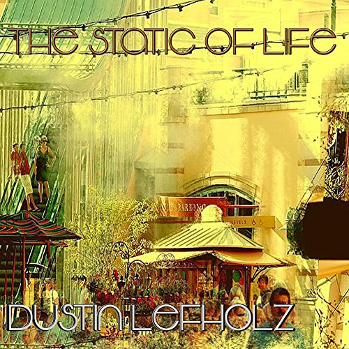 The Static of Life (feat. Pazia) - Dustin Lefholz