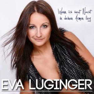 Wenn ich heut Nacht in deinen Armen lieg - Eva Luginger