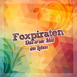 Das erste Mal im Leben (Tanz Mix) - Foxpiraten