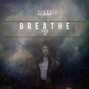 Breathe You In (feat. Laura Hahn) - Ficci