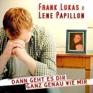 Dann geht es dir ganz genau wie mir (Radio Short Cut) - Frank Lukas & Lene Papillon