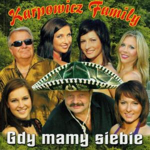 Gdy Mamy Siebie - Karpowicz Family
