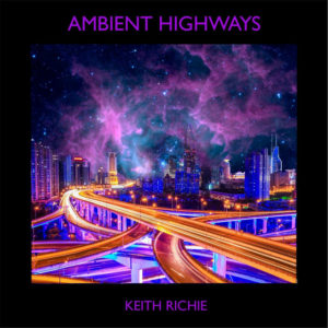 Ambient Highways - Keith Richie