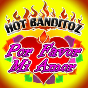 Por favor mi amor - Hot Banditoz
