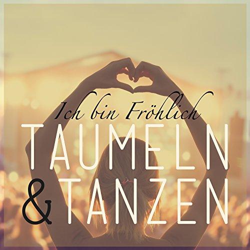 Taumeln & Tanzen (Radio Edit) - Ich bin Fröhlich