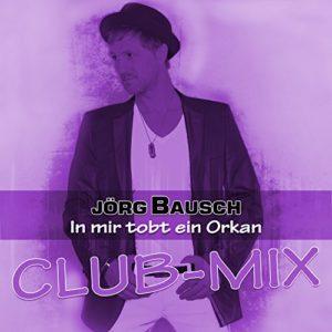 In mir tobt ein Orkan (Club-Mix) - Jörg Bausch