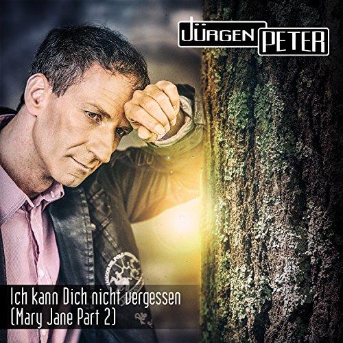 Ich kann dich nicht vergessen (Mary Jane, Pt. 2) - Jürgen Peter