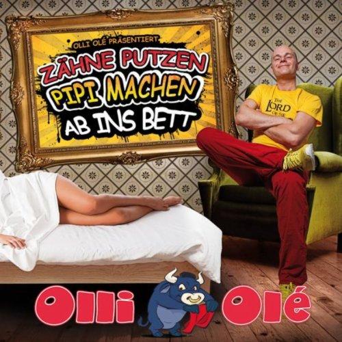 Zähne putzen, Pipi machen, ab ins Bett - Olli Olé