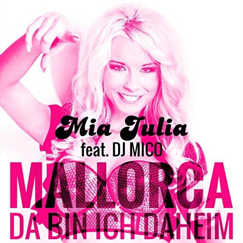 Mallorca da bin ich daheim (feat. DJ Mico) - Mia Julia