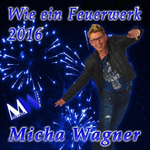 Wie ein Feuerwerk 2016 (DJ Tapestop Remix) - Micha Wagner