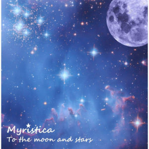 To the Moon and Stars - Myristica