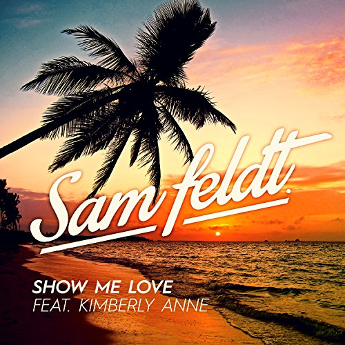 Show Me Love (feat. Kimberly Anne) - Sam Feldt
