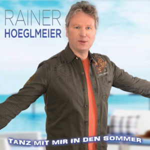Tanz mit mir in den Sommer - Rainer Hoeglmeier