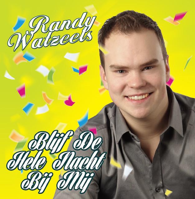 Blijf De Hele Nacht Bij Mij - Randy Watzeels