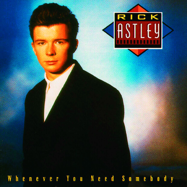Whenever You Need Somebody - Rick Astley