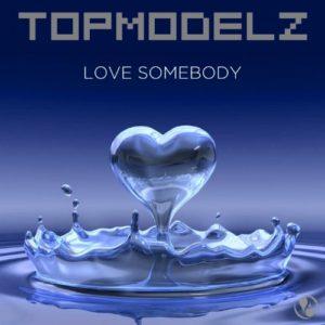 Love Somebody (Single Mix) - Topmodelz