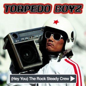 (Hey You) The Rock Steady Crew - Torpedo Boyz