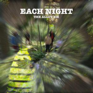 Each Night - The Alloy Six