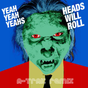 Heads Will Roll - Yeah Yeah Yeahs