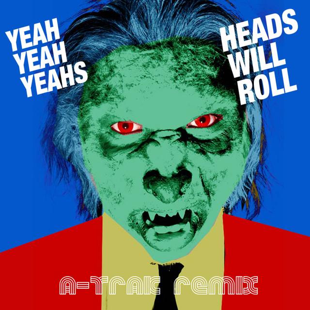 Heads Will Roll - Yeah Yeah Yeahs